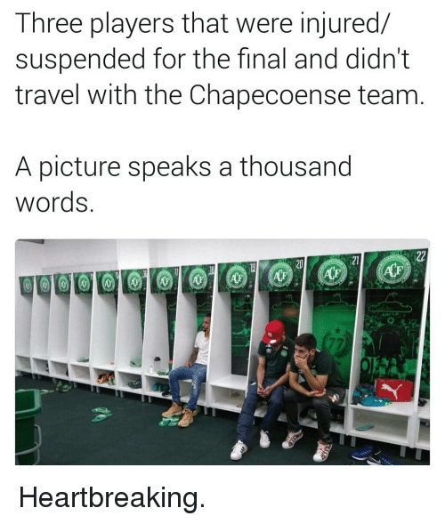 Af, Memes, and Travel: Three players that were injured/  suspended for the final and didn't  travel with the Chapecoense team  A picture speaks a thousand  words  AF Heartbreaking.