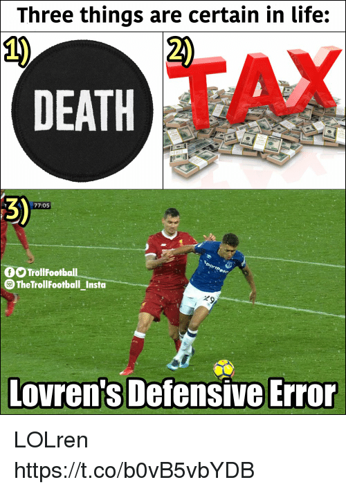 Life, Memes, and 🤖: Three things are certain in life:  1)  2)  3)  77:05  OO Trollfootball  G The TrollFootball Insta  Lovren's Defensive Error LOLren https://t.co/b0vB5vbYDB