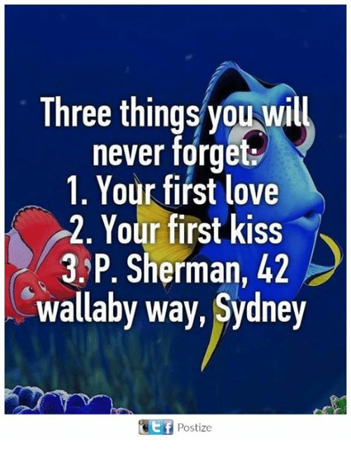Shermanator: Three things you Wi  never forget  1. Your first love  2. Your first kiss  3. P. Sherman, 42  wallaby way, Sydney  GEf Postize