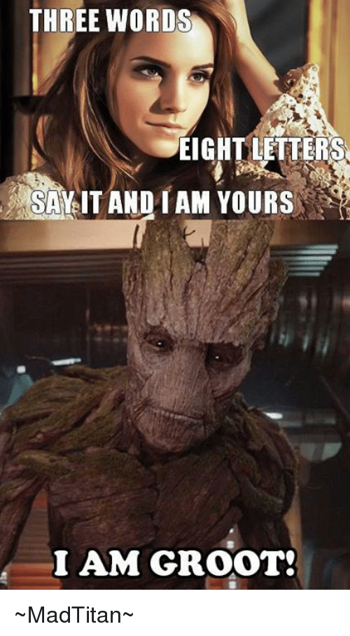 three words eight letters say it and i m yours three three words eight letters say it and iam yours i am groot 158
