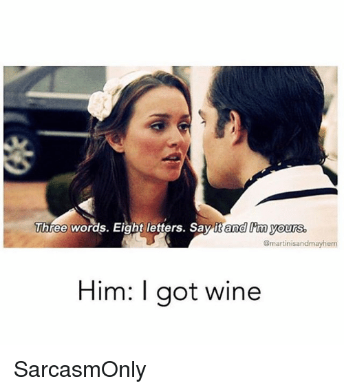 Funny, Memes, and Wine: Three words. Eight letters. Say it and I'm yours  @martinisandmayhem  Him: I aot wine SarcasmOnly