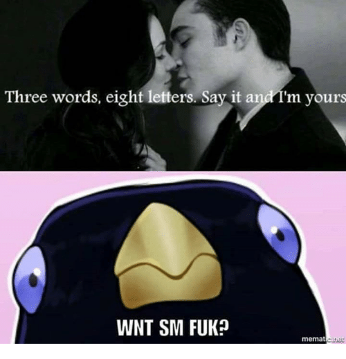 Fuks: Three words, eight letters. Say it and I'm yours  WNT SM FUK?  mematicane
