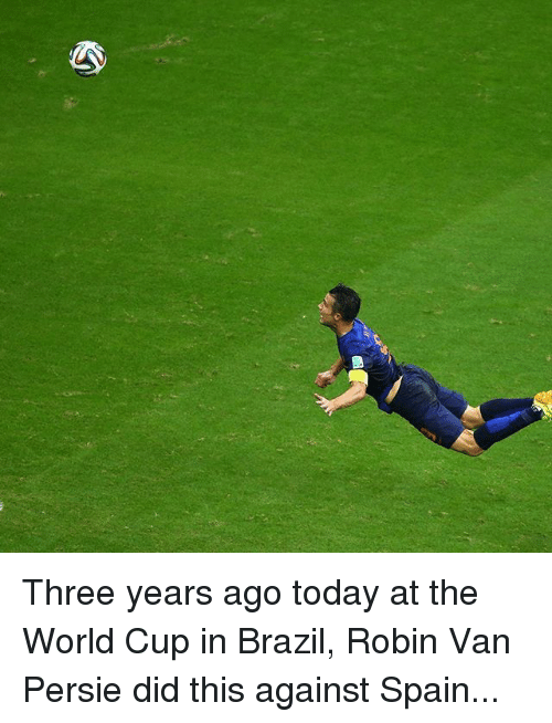 Memes, World Cup, and Brazil: Three years ago today at the World Cup in Brazil, Robin Van Persie did this against Spain...