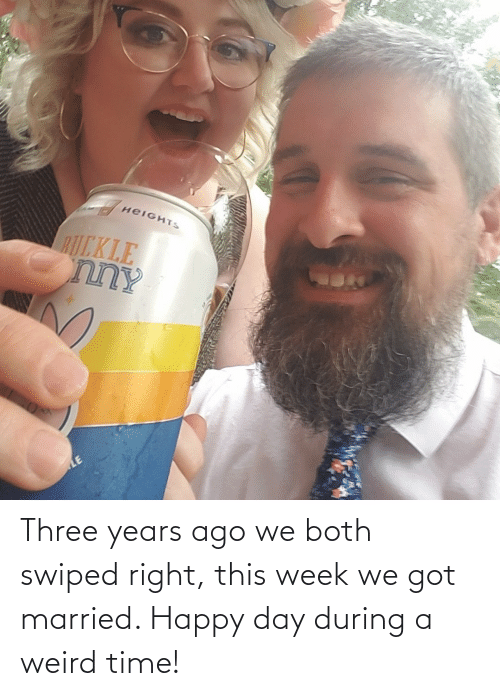 three: Three years ago we both swiped right, this week we got married. Happy day during a weird time!