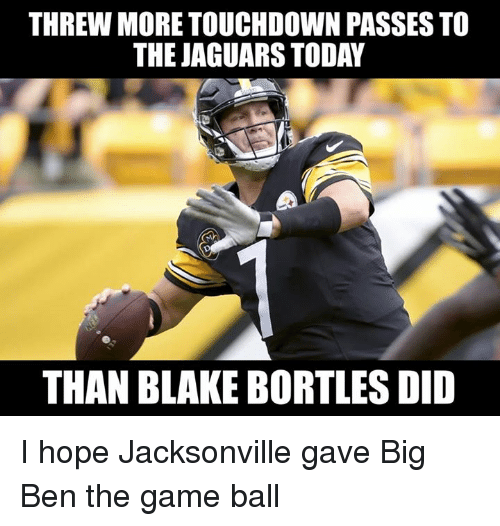 Nfl, The Game, and Game: THREW MORE TOUCHDOWN PASSES TO  THE JAGUARS TODAY  THAN BLAKE BORTLES DID I hope Jacksonville gave Big Ben the game ball