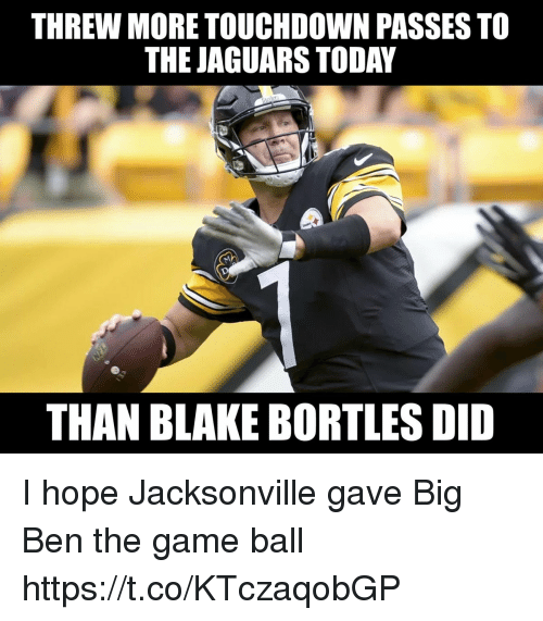 Football, Nfl, and Sports: THREW MORE TOUCHDOWN PASSES TO  THE JAGUARS TODAY  THAN BLAKE BORTLES DID I hope Jacksonville gave Big Ben the game ball https://t.co/KTczaqobGP