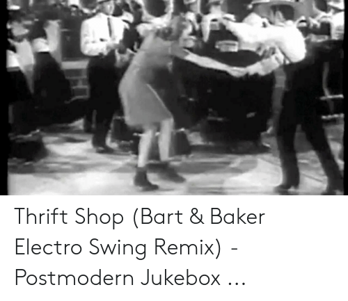 Postmodern Jukebox: Thrift Shop (Bart & Baker Electro Swing Remix) - Postmodern Jukebox ...