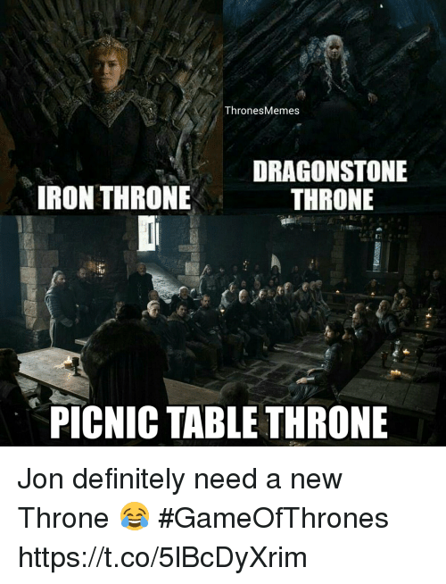 Definitely, Memes, and 🤖: ThronesMemes  DRAGONSTONE  THRONE  IRON THRONE  PICNIC TABLE THRONE Jon definitely need a new Throne 😂 #GameOfThrones https://t.co/5lBcDyXrim