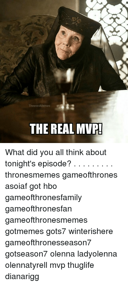 Hbo, Memes, and The Real: ThronesMemes  THE REAL MVP! What did you all think about tonight's episode? . . . . . . . . . thronesmemes gameofthrones asoiaf got hbo gameofthronesfamily gameofthronesfan gameofthronesmemes gotmemes gots7 winterishere gameofthronesseason7 gotseason7 olenna ladyolenna olennatyrell mvp thuglife dianarigg