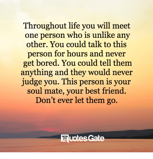 throughout life you will meet one person