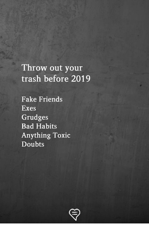 Doubts: Throw out your  trash before 2019  Fake Friends  Exes  Grudges  Bad Habits  Anything Toxic  Doubts