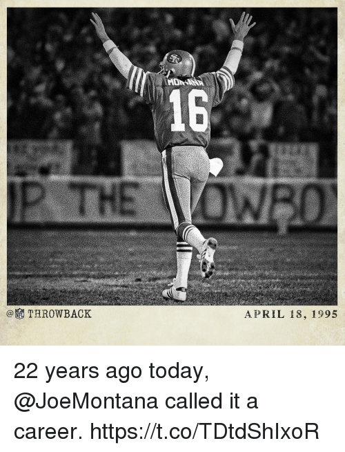 Memes, Today, and April: THROWBACK  APRIL 18, 1995 22 years ago today, @JoeMontana called it a career. https://t.co/TDtdShIxoR