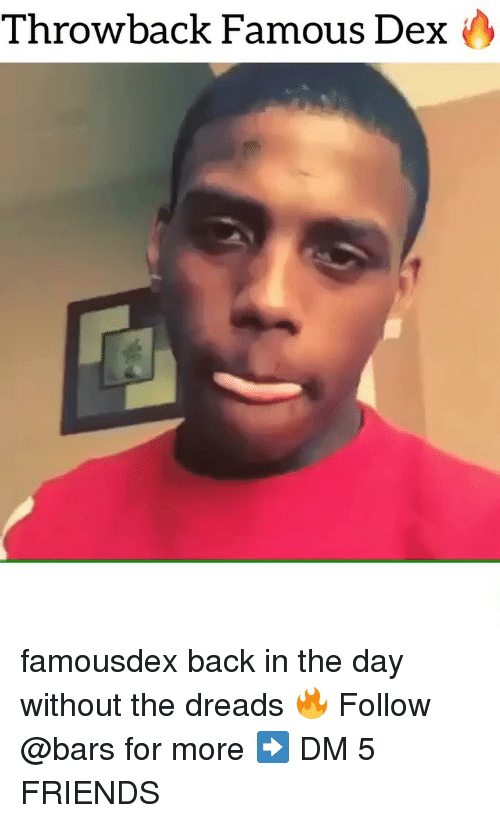 Dreads, Friends, and Memes: Throwback Famous Dex famousdex back in the day without the dreads 🔥 Follow @bars for more ➡️ DM 5 FRIENDS