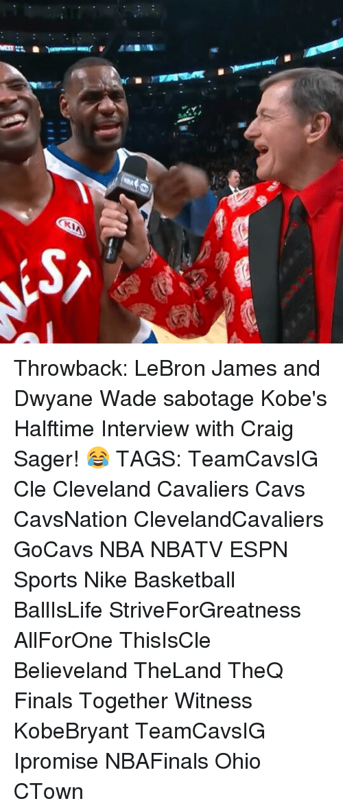 Basketball, Cavs, and Cleveland Cavaliers: Throwback: LeBron James and Dwyane Wade sabotage Kobe's Halftime Interview with Craig Sager! 😂 TAGS: TeamCavsIG Cle Cleveland Cavaliers Cavs CavsNation ClevelandCavaliers GoCavs NBA NBATV ESPN Sports Nike Basketball BallIsLife StriveForGreatness AllForOne ThisIsCle Believeland TheLand TheQ Finals Together Witness KobeBryant TeamCavsIG Ipromise NBAFinals Ohio CTown