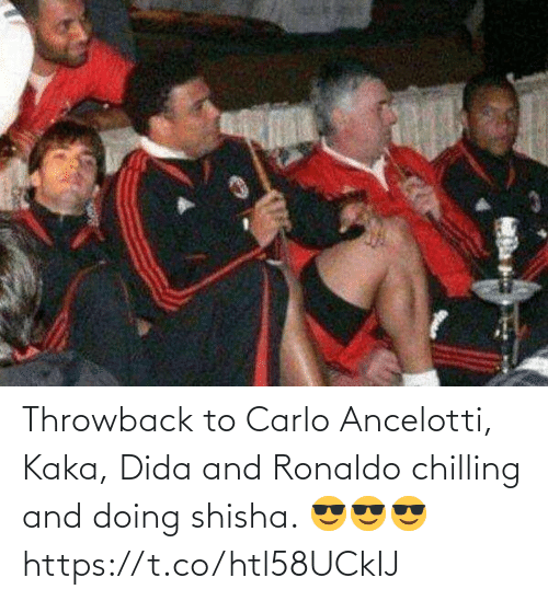 throwback: Throwback to Carlo Ancelotti, Kaka, Dida and Ronaldo chilling and doing shisha.   😎😎😎 https://t.co/htl58UCkIJ