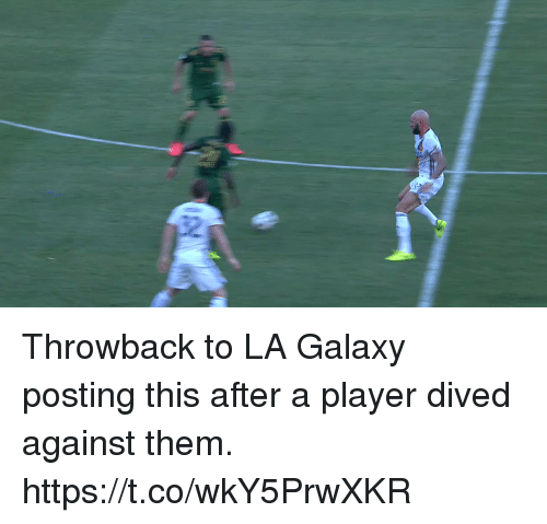 Soccer, Player, and Galaxy: Throwback to LA Galaxy posting this after a player dived against them. https://t.co/wkY5PrwXKR