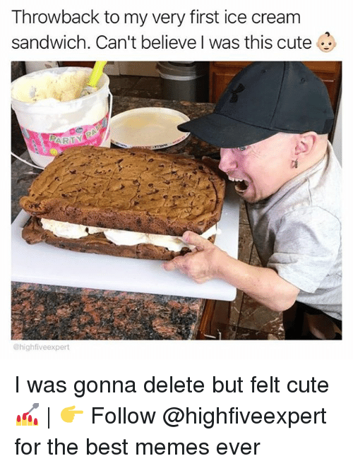Cute, Memes, and Best: Throwback to my very first ice cream  sandwich. Can't believe I was this cute  @highfiveexpert I was gonna delete but felt cute 💅   👉 Follow @highfiveexpert for the best memes ever