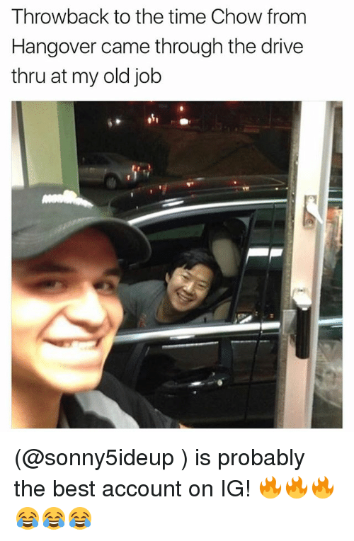 Funny, Meme, and Hangover: Throwback to the time Chow from  Hangover came through the drive  thru at my old job (@sonny5ideup ) is probably the best account on IG! 🔥🔥🔥😂😂😂