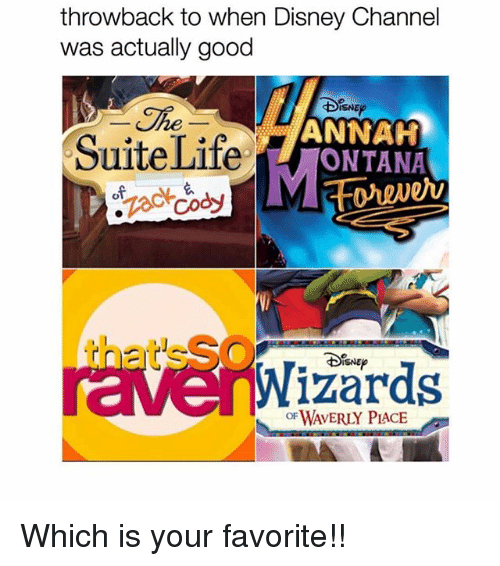 Disney Channels: throwback to when Disney Channel  was actually good  DISNEP  The  ANNAH  Suite Life  ONTANA  of  ㄠ  that'sS  ravenWizards  OF WAVERLY PIACE Which is your favorite!!