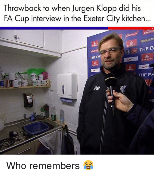 Ales: Throwback to when Jurgen Klopp did his  FA Cup interview in the Exeter City kitchen...  PHI  ales  THE EM  Emirates  THE E  MI Who remembers 😂