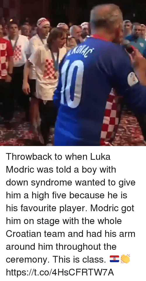 Croatian: Throwback to when Luka Modric was told a boy with down syndrome wanted to give him a high five because he is his favourite player. Modric got him on stage with the whole Croatian team and had his arm around him throughout the ceremony. This is class. 🇭🇷👏  https://t.co/4HsCFRTW7A