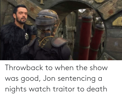 traitor: Throwback to when the show was good, Jon sentencing a nights watch traitor to death