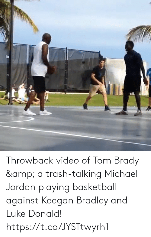Jordan: Throwback video of Tom Brady & a trash-talking Michael Jordan playing basketball against Keegan Bradley and Luke Donald!   https://t.co/JYSTtwyrh1
