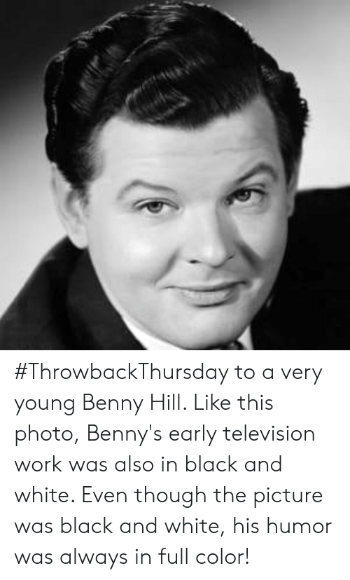 Television: #ThrowbackThursday to a very young Benny Hill. Like this photo, Benny's early television work was also in black and white. Even though the picture was black and white, his humor was always in full color!