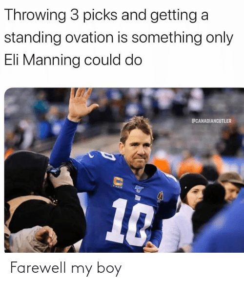 Eli Manning: Throwing 3 picks and getting a  standing ovation is something only  Eli Manning could do  ECANADIANCUTLER  10. Farewell my boy