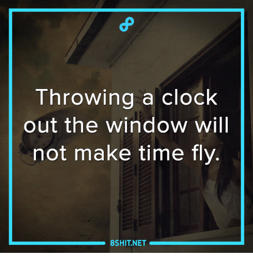 Clock, Memes, and Windows: Throwing a clock  out the window will  not make time fly.  8SHIT NET