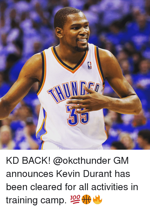 Kevin Durant, Sports, and Train: THUMAe  ド  Ca KD BACK! @okcthunder GM announces Kevin Durant has been cleared for all activities in training camp. 💯🏀🔥