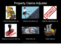 Property claims adjuster what my friends thinkido what my mom thinks what i really do generator maxwellsz