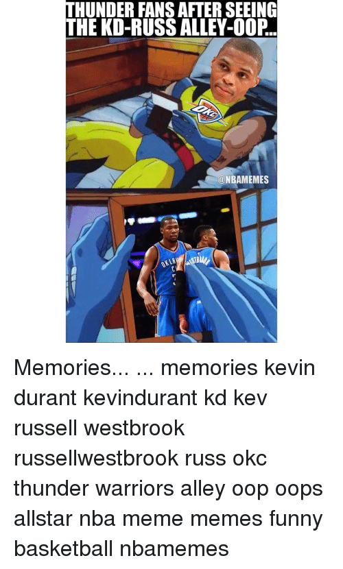 Funny Basketball: THUNDER FANSAFTER SEEING  THE KD-RUSS ALLEY-OOP  a NBAMEMES Memories... ... memories kevin durant kevindurant kd kev russell westbrook russellwestbrook russ okc thunder warriors alley oop oops allstar nba meme memes funny basketball nbamemes