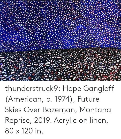Montana: thunderstruck9:  Hope Gangloff (American, b. 1974), Future Skies Over Bozeman, Montana Reprise, 2019. Acrylic on linen, 80 x 120 in.