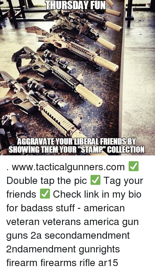 stamp: !  THURSDAY FUN  AGGRAVATE YOUR LIBERAL FRIENDSBY  SHOWING THEM YOUR STAMP COLLECTION . www.tacticalgunners.com ✅ Double tap the pic ✅ Tag your friends ✅ Check link in my bio for badass stuff - american veteran veterans america gun guns 2a secondamendment 2ndamendment gunrights firearm firearms rifle ar15