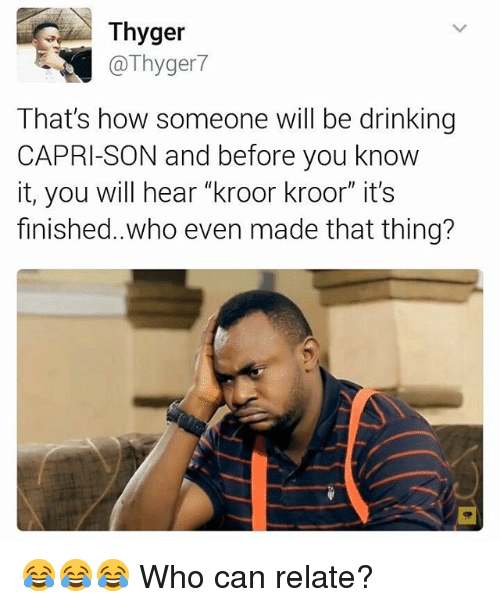 "Drinking, Memes, and 🤖: Thyger  @Thyger7  That's how someone will be drinking  CAPRI-SON and before you knovw  it, you will hear ""kroor kroor"" it's  finished..who even made that thing? 😂😂😂 Who can relate?"