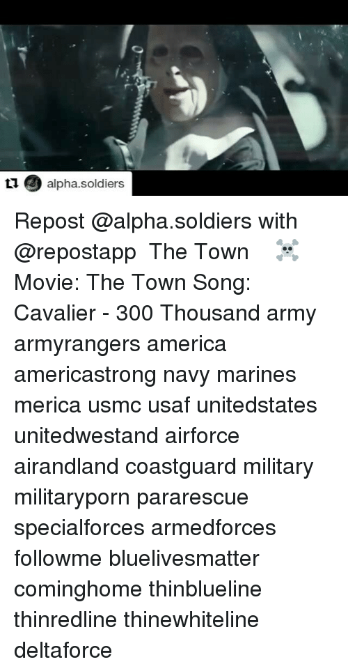 Memes, 300, and Cavaliers: ti alpha soldiers Repost @alpha.soldiers with @repostapp ・・・ The Town ☠️ Movie: The Town Song: Cavalier - 300 Thousand army armyrangers america americastrong navy marines merica usmc usaf unitedstates unitedwestand airforce airandland coastguard military militaryporn pararescue specialforces armedforces followme bluelivesmatter cominghome thinblueline thinredline thinewhiteline deltaforce