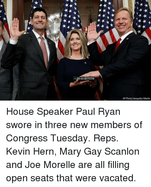 reps: ti  AP Photo/Jacquelyn Martin House Speaker Paul Ryan swore in three new members of Congress Tuesday. Reps. Kevin Hern, Mary Gay Scanlon and Joe Morelle are all filling open seats that were vacated.