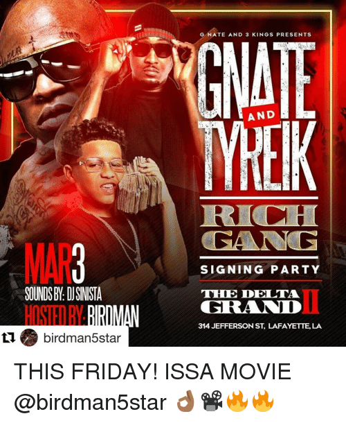 Birdman, Memes, and Delta: ti birdman star  GNATE AND 3 KINGS PRESENTS  AND  SIGNING PARTY  T DE DELTA  314 JEFFERSON ST, LAFAYETTE, LA THIS FRIDAY! ISSA MOVIE @birdman5star 👌🏾📽🔥🔥