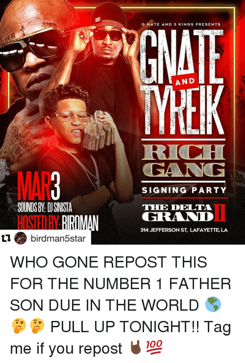 Birdman, Memes, and Delta: ti birdman star  GNATE AND 3 KINGS PRESENTS  AND  SIGNING PARTY  T DE DELTA  314 JEFFERSON ST, LAFAYETTE, LA WHO GONE REPOST THIS FOR THE NUMBER 1 FATHER SON DUE IN THE WORLD 🌎🤔🤔 PULL UP TONIGHT!! Tag me if you repost 🤘🏿💯
