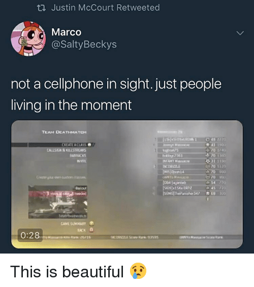 People Living: ti Justin McCourt Retweeted  Marco  @SaltyBeckys  not a cellphone in sight. just people  living in the moment  21  CREATE ACIASS  CALLSIGN R KRISTA  RARRACKS  INVITE  COBIZZLE  70 1  70900  70  54  Bailout  45 720  GAME SUMMARY  RACK This is beautiful 😢