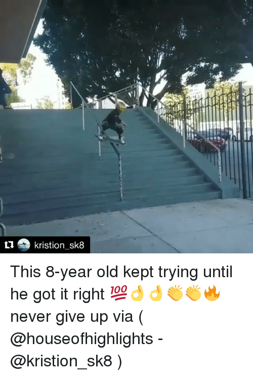 Memes, Old, and Never: ti kristion sk8 This 8-year old kept trying until he got it right 💯👌👌👏👏🔥 never give up via ( @houseofhighlights - @kristion_sk8 )