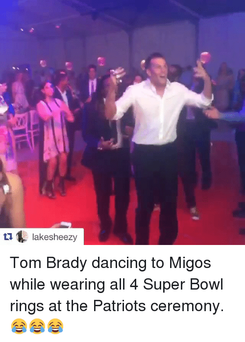 super bowl rings: ti lakesheezy Tom Brady dancing to Migos while wearing all 4 Super Bowl rings at the Patriots ceremony. 😂😂😂