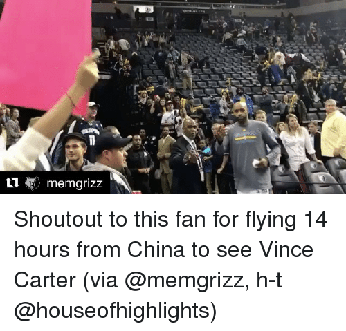 Sports, China, and Shoutouts: ti memgrizz Shoutout to this fan for flying 14 hours from China to see Vince Carter (via @memgrizz, h-t @houseofhighlights)