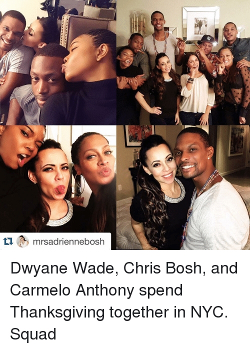 Carmelo Anthony, Chris Bosh, and Dwyane Wade: ti mrsadriennebosh Dwyane Wade, Chris Bosh, and Carmelo Anthony spend Thanksgiving together in NYC. Squad