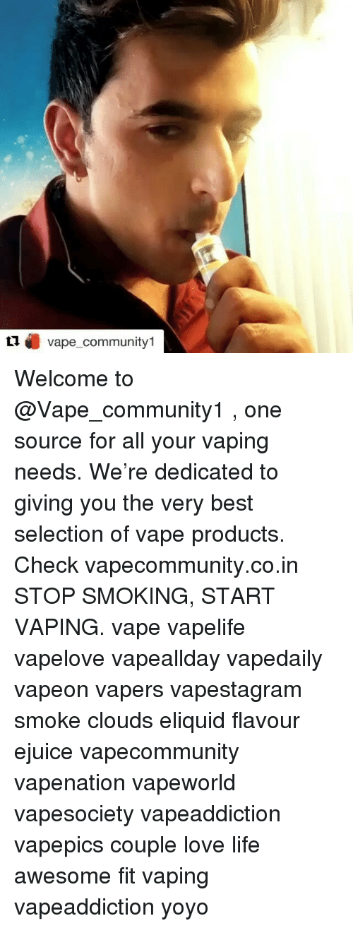 Life, Love, and Memes: ti vape community1 Welcome to @Vape_community1 , one source for all your vaping needs. We're dedicated to giving you the very best selection of vape products. Check vapecommunity.co.in STOP SMOKING, START VAPING. vape vapelife vapelove vapeallday vapedaily vapeon vapers vapestagram smoke clouds eliquid flavour ejuice vapecommunity vapenation vapeworld vapesociety vapeaddiction vapepics couple love life awesome fit vaping vapeaddiction yoyo