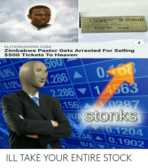 zimbabwe: TICKET o HEANEN  ONE  i  ELITEREADERS.COM  Zimbabwe Pastor Gets Arrested For Selling  $500 Tickets To Heaven  10  560  0468  14563  .9%  0.12%  286A  2.286  .156  WAstonks  0287  32  0.1204  0.234  NA  20  0.1902  213 ILL TAKE YOUR ENTIRE STOCK