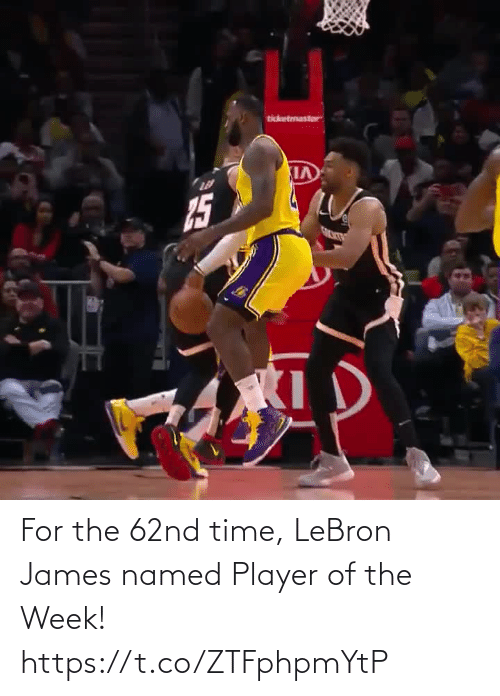 LeBron James: ticketmaster  15 For the 62nd time, LeBron James named Player of the Week!    https://t.co/ZTFphpmYtP