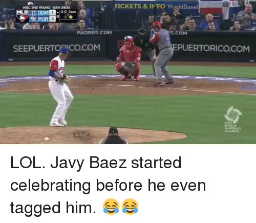 Mlb, San Diego, and San: TICKETS & INFO W dBasel  'WBC 2ND ROUND SAN DIEGO  PADRES, COM  S.COM  PUERTORICO.COM  SEEPUERTO PICO COM LOL. Javy Baez started celebrating before he even tagged him. 😂😂