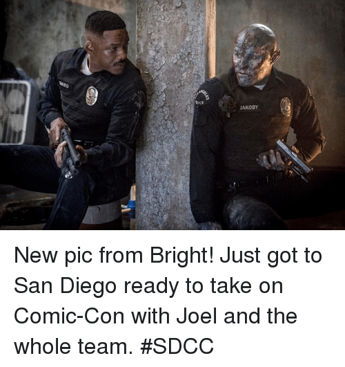 Dank, Comic Con, and San Diego: tict  JAKOBY New pic from Bright! Just got to San Diego ready to take on Comic-Con with Joel and the whole team. #SDCC